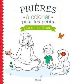 La Vie de Jésus. Prières à colorier