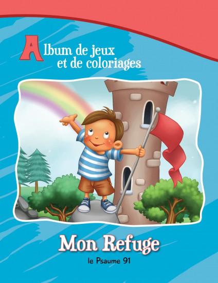 Mon Refuge Ps 91 : Album Jeux et Coloriage.